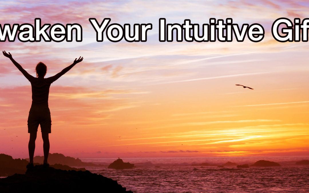 Awaken to your Intuition & your Spirit Guides