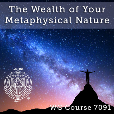 The Wealth of Your Metaphysical Nature Course